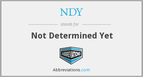 NDY - Not Determined Yet