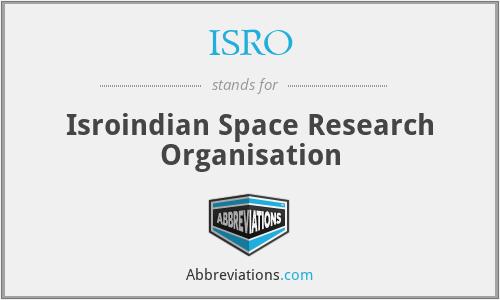 ISRO - Isroindian Space Research Organisation