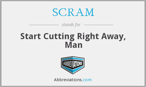 SCRAM - Start Cutting Right Away, Man