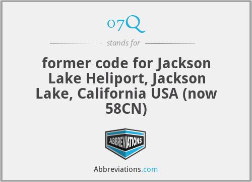 07Q - former code for Jackson Lake Heliport, Jackson Lake, California USA (now 58CN)