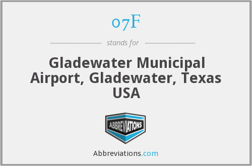 07F - Gladewater Municipal Airport, Gladewater, Texas USA