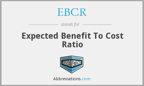 EBCR - Expected Benefit To Cost Ratio