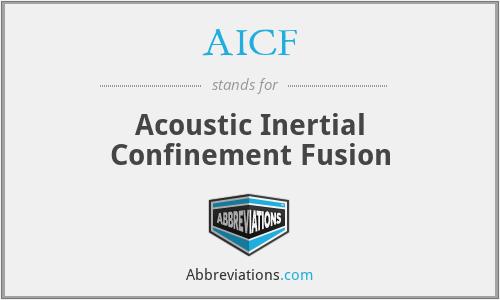 AICF - Acoustic Inertial Confinement Fusion