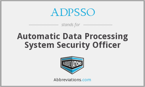ADPSSO - Automatic Data Processing System Security Officer