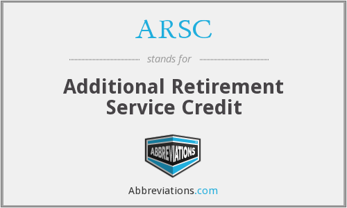 ARSC - Additional Retirement Service Credit