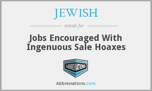 JEWISH - Jobs Encouraged With Ingenuous Sale Hoaxes