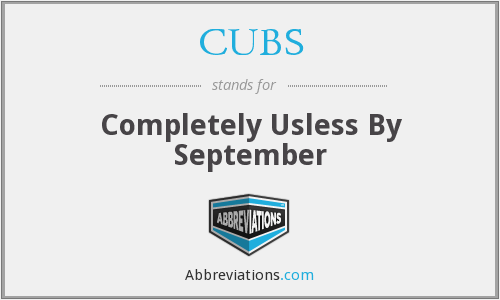 CUBS - Completely Usless By September