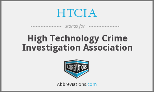 HTCIA - High Technology Crime Investigation Association