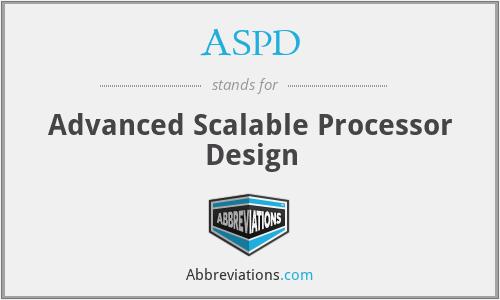 ASPD - Advanced Scalable Processor Design
