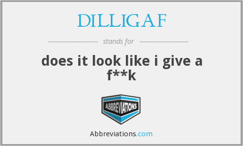DILLIGAF - does it look like i give a f**k