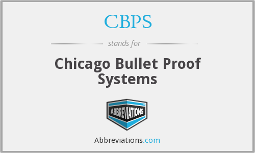 CBPS - Chicago Bullet Proof Systems