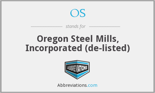 OS - Oregon Steel Mills, Incorporated  (de-listed)