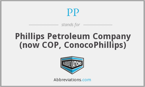 PP - Phillips Petroleum Company (now COP, ConocoPhillips)