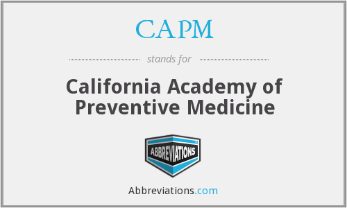CAPM - California Academy of Preventive Medicine