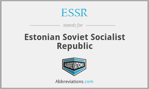 ESSR - Estonian Soviet Socialist Republic