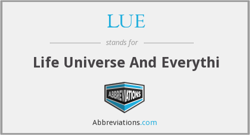 LUE - Life Universe And Everythi