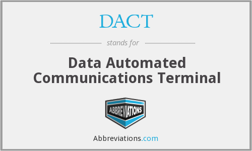 DACT - Data Automated Communications Terminal