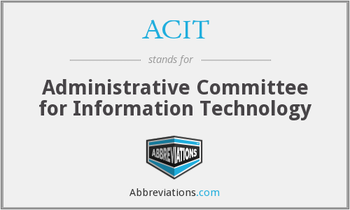 ACIT - Administrative Committee for Information Technology