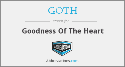 GOTH - Goodness Of The Heart
