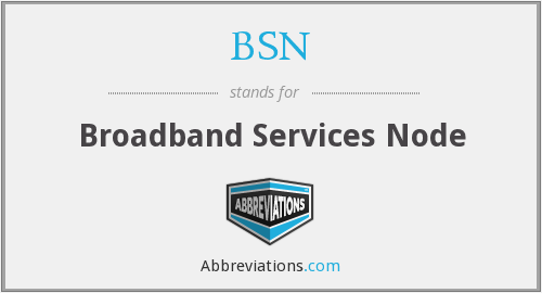 BSN - Broadband Services Node