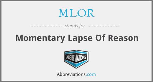MLOR - Momentary Lapse Of Reason