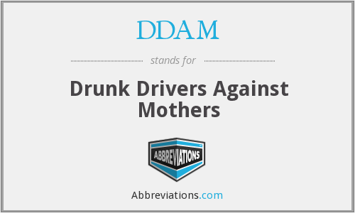DDAM - Drunk Drivers Against Mothers