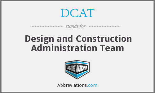 DCAT - Design and Construction Administration Team