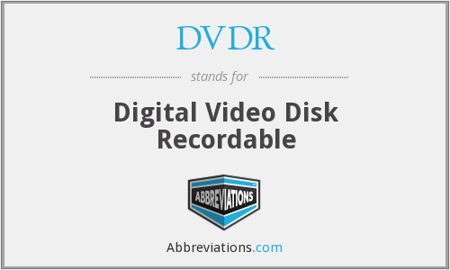 DVDR - Digital Video Disk Recordable