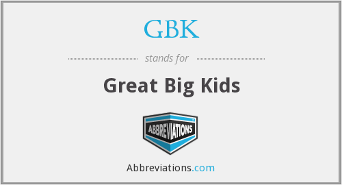 GBK - Great Big Kids