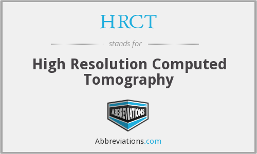 HRCT - High Resolution Computed Tomography