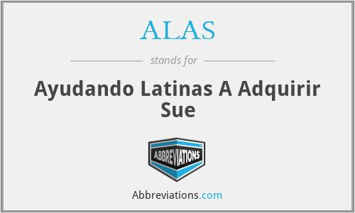 ALAS - Ayudando Latinas A Adquirir Sue
