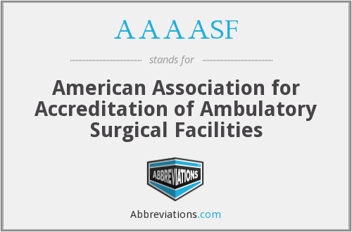 AAAASF - American Association for Accreditation of Ambulatory Surgical Facilities
