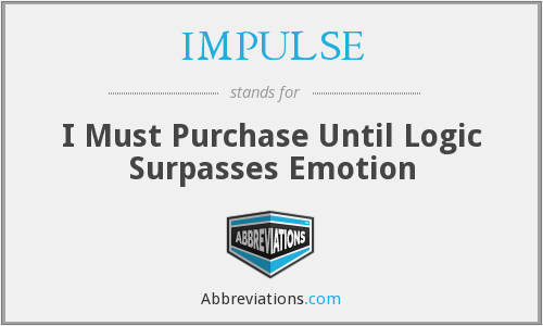 IMPULSE - I Must Purchase Until Logic Surpasses Emotion
