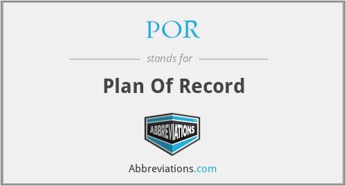 POR - Plan Of Record