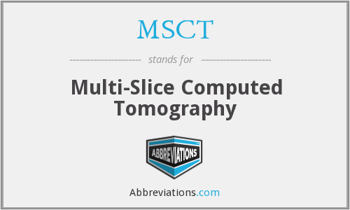 MSCT - Multi-Slice Computed Tomography