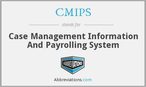 CMIPS - Case Management Information And Payrolling System