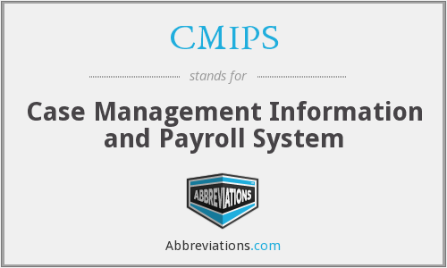 CMIPS - Case Management Information and Payroll System