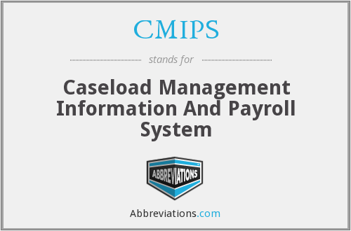CMIPS - Caseload Management Information And Payroll System