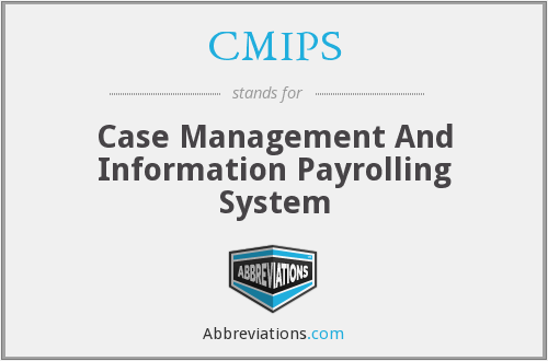 CMIPS - Case Management And Information Payrolling System