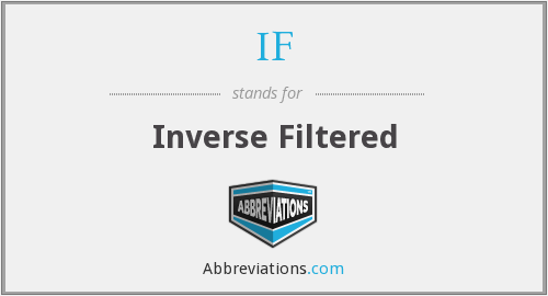IF - The Inverse Filtered