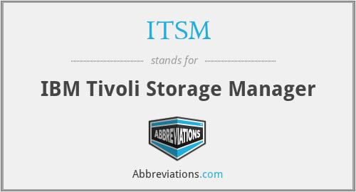 ITSM - IBM Tivoli Storage Manager