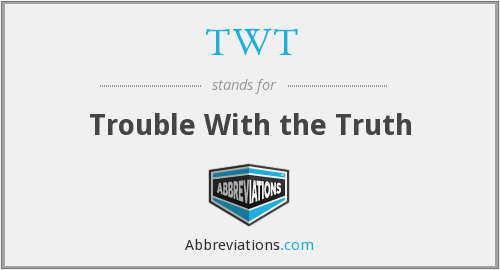 TWT - Trouble With the Truth