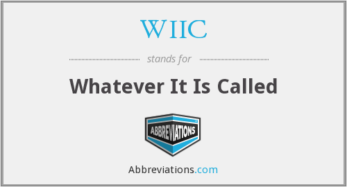 WIIC - Whatever It Is Called