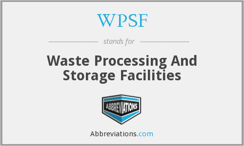 WPSF - Waste Processing And Storage Facilities