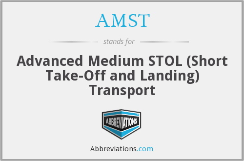AMST - Advanced Medium STOL (Short Take-Off and Landing) Transport