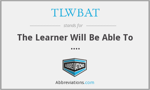 TLWBAT - The Learner Will Be Able To ....