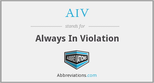 AIV - Always In Violation