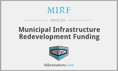 MIRF - Municipal Infrastructure Redevelopment Funding