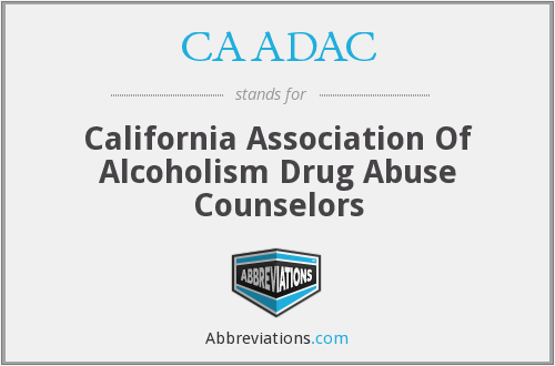 CAADAC - California Association Of Alcoholism Drug Abuse Counselors
