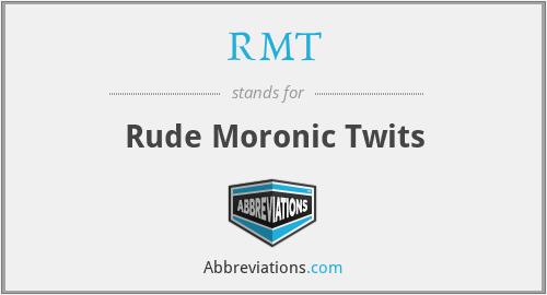 RMT - Rude Moronic Twits